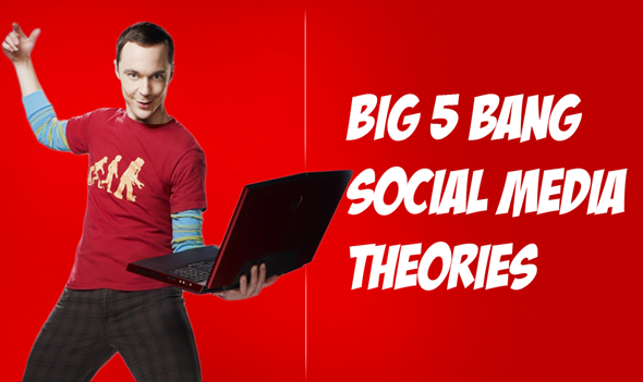 5 Big Bang Social Media Theoires
